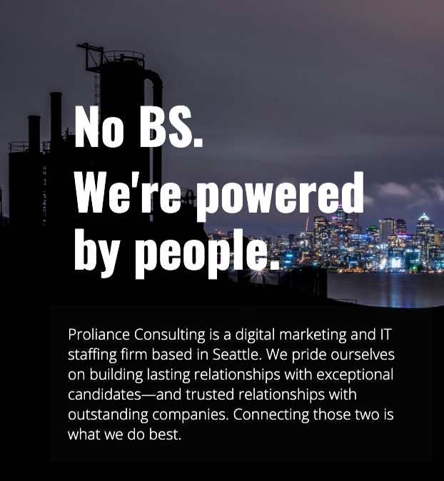 No BS. We're powered by people. Proliance Consulting is an IT and digital marketing staffing firm based in Seattle.